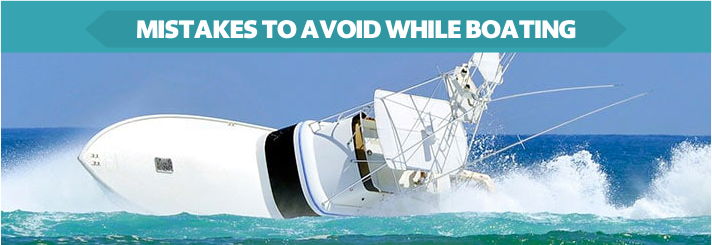 Mistakes To Avoid While Boating