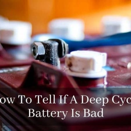 How To Tell if Deep Cycle Battery is Bad